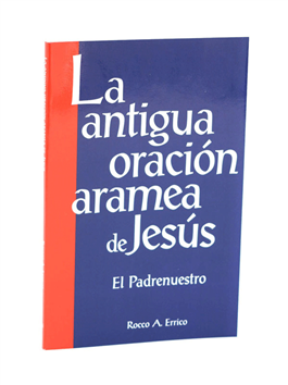 La Antigua Oracion Aramea De Jesús (Aramaic Prayer Of Jesus)